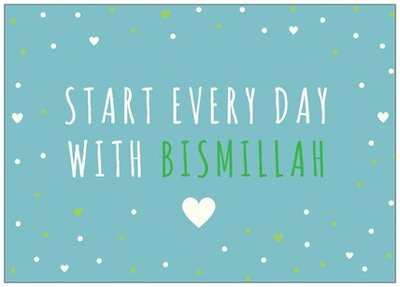 Wenskaart Start every day with Bismillah